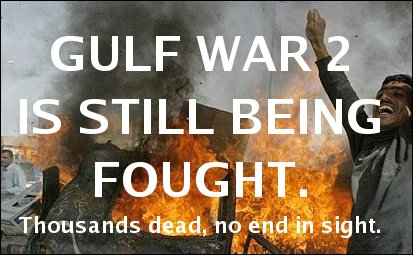 GULF WAR 2 IS STILL BEING FOUGHT. Thousands dead, no end in sight.